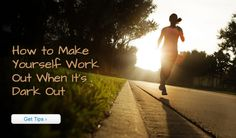How to Make Yourself Work Out When It's Dark Out