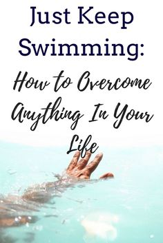 Just Keep Swimming: How To Overcome Anything In Your Life