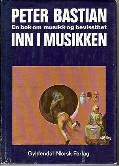 """""""Inn i musikken - en bok om musikk og bevissthet"""" av Peter Bastian"""