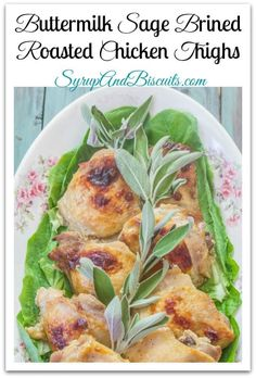 Buttermilk Sage Brined Roasted Chicken Thighs are tender , juicy, and packed full of flavor. Buttermilk not only flavors but tenderizes, also.#chickenrecipe #buttermilk #sage
