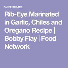 Rib-Eye Marinated in Garlic, Chiles and Oregano Recipe   Bobby Flay   Food Network