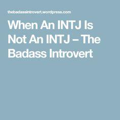 When An INTJ Is Not An INTJ – The Badass Introvert