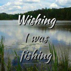 Wishin I was Fishin