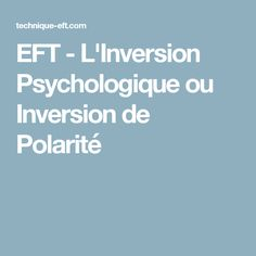 EFT - L'Inversion Psychologique ou Inversion de Polarité