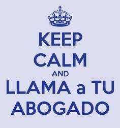 Keep calm and llama a tu abogado.