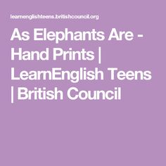 As Elephants Are - Hand Prints | LearnEnglish Teens | British Council