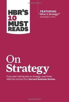 """HBR's 10 Must Reads on Strategy (including featured article """"What Is Strategy?"""" by Michael E. Porter) by Harvard Business Review, http://www.amazon.com/dp/1422157989/ref=cm_sw_r_pi_dp_MHv0pb1DZVQJ8"""