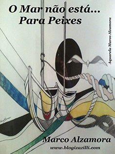 O Mar não está... Para Peixes: A barra pesou pra valer... O jeitinho brasileiro acabou... (Portuguese Edition) by Marco Alzamora, http://www.amazon.com/dp/B00V2CGG26/ref=cm_sw_r_pi_dp_zw1dvb08KW6K9