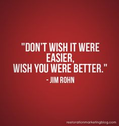 Don't wish it were easier. Wish you were better.