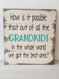 Grandma Quotes Discover How is it possible that out of all the GRANDKIDS in the whole world we got the best ones hand-painted wood sign grandma gift Painted Wood Signs, Wooden Signs, Hand Painted, Grandma Gifts, Gifts For Mom, Nana Grandma, Quotes About Grandchildren, Grandkids Quotes, Grandkids Sign