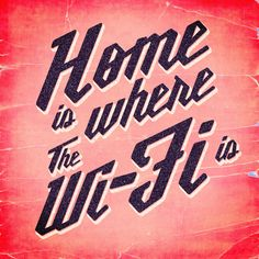 Home Is Where The Wi-Fi is by Marcel Zager  Millie font by Kyle Benson.