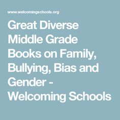Great Diverse Middle Grade Books on Family, Bullying, Bias and Gender - Welcoming Schools