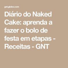 Diário do Naked Cake: aprenda a fazer o bolo de festa em etapas - Receitas - GNT