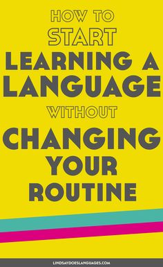 Want to learn a language but not able to change your routine right now? No worries! Check out these tips to start learning a language without changing your routine.