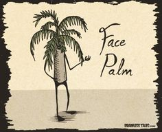 Face Palm!