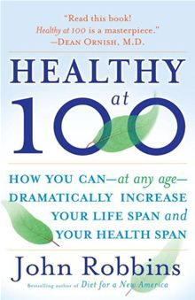 Healthy at 100 - The Scientifically Proven Secrets of the World's Healthiest and Longest-Lived Peoples by John Robbins. #Kobo #eBook