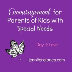 Encouragement for Parents of Kids with Special Needs - Day 1: Love - jenniferajanes.com