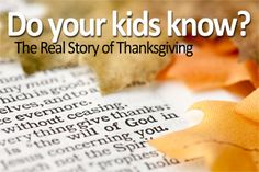 The Real Story of Thanksgiving - great list of activities, Bible basis and historical basis.