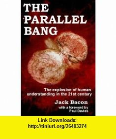 The Parallel Bang (The explosive growth of human understanding in the 21st century) (9780970831934) Jack Bacon, Paul Davies , ISBN-10: 0970831935  , ISBN-13: 978-0970831934 ,  , tutorials , pdf , ebook , torrent , downloads , rapidshare , filesonic , hotfile , megaupload , fileserve