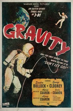 I like this vintage poster of Gravity. But seriously, Gravity folks, if space thrills you, this will thrill you, because.. it's about space. And people in it.