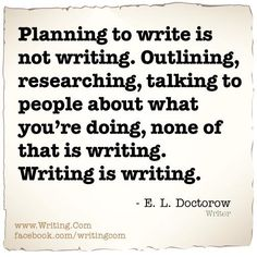 Writing is not planning, outlining, researching or something we talk about with others. It is writing.     https://www.facebook.com/photo.php?fbid=10152332278095433