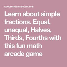 Learn about simple fractions. Equal, unequal, Halves, Thirds, Fourths with this fun math arcade game Fun Math, Math Games, Fractions, Arcade Games, Equality, Science, Learning, Simple, Funny Math
