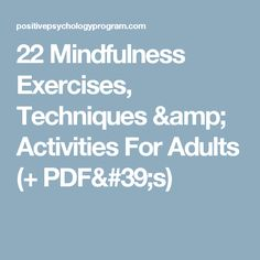22 Mindfulness Exercises, Techniques & Activities For Adults (+ PDF's) Guided Mindfulness Meditation, Mindfulness Exercises, Mindfulness Activities, Mindfulness Therapy, Relaxation Exercises, Mindfulness Quotes, Group Activities For Adults, Group Therapy Activities, Health Activities
