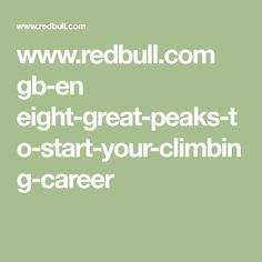 www.redbull.com gb-en eight-great-peaks-to-start-your-climbing-career