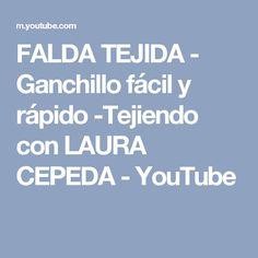 FALDA TEJIDA - Ganchillo fácil y rápido -Tejiendo con LAURA CEPEDA - YouTube