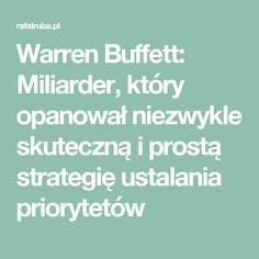 Warren Buffett: Miliarder, który opanował niezwykle skuteczną i prostą strategię ustalania priorytetów