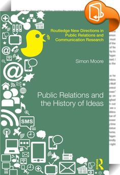 Public Relations and the History of Ideas    ::  <P>This innovative book explores ten great works, by well-known thinkers and orators, whose impact has been intellectual, practical and global. Most of the works significantly precede public relations as a phrase or profession, but all are in no doubt about the force of planned public communication, and the power that lies with those managing the process.</P> <P></P> <P>The works are stimulating and diverse and were written to address so...