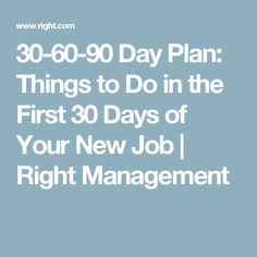 30-60-90 Day Plan: Things to Do in the First 30 Days of Your New Job   Right Management
