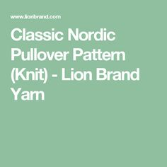 Classic Nordic Pullover Pattern (Knit) - Lion Brand Yarn