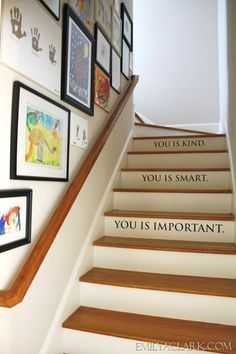 """Pinner says """"hanging art up the stairway - particularly the kid's artwork. I like the quotes from """"The Help"""" too but I wonder if my kids will just think I have poor grammar since only some people in my house have read the book. Hanging Kids Art, You Are Smart, Stair Risers, Painted Stairs, Kids Artwork, Be Kind To Yourself, Stairways, Home Decor Inspiration, Picture Wall"""