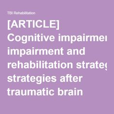 [ARTICLE] Cognitive impairment and rehabilitation strategies after traumatic brain injury – Full Text | TBI Rehabilitation