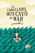 El caballero que cayó al mar / Herbert Clyde Lewis ; traducción de Laura Wittner ; posfacio de Don Birnam