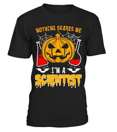"# Nothing Scares Me I'm A Scientist - Funny Pumpkin T-Shirts .  Special Offer, not available in shops      Comes in a variety of styles and colours      Buy yours now before it is too late!      Secured payment via Visa / Mastercard / Amex / PayPal      How to place an order            Choose the model from the drop-down menu      Click on ""Buy it now""      Choose the size and the quantity      Add your delivery address and bank details      And that's it!      Tags: A cute & funny saying…"