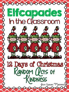 Now this is the kind of Elf I would want in my classroom.not a naughty one! Elfcapades {Elf in the Classroom Random Acts of Kindness} FREEBIE Classroom Fun, Future Classroom, Classroom Activities, Holiday Classrooms, Classroom Organization, Class Activities, School Holidays, School Fun, School Ideas