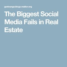 The Biggest Social Media Fails in Real Estate