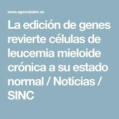 La edición de genes revierte células de leucemia mieloide crónica a su estado normal / Noticias / SINC