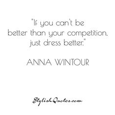 If you can't be better... For more fashion quotes go to stylishquotes.com