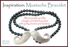 Find all the products you need to make your own moustache bracelet here! http://www.snowfall-beads.com/shopmenu.asp?mainmenu=beads=3087