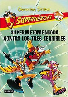 Superhéroes 4: Supermetementodo contra los tres terribles (Spanish Edition) - Geronimo Stilton; 978-8408102298