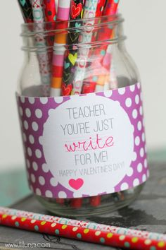 Teacher - You're just WRITE for me V-Day Gift! Printables in several colors. Use glue dots or washi tape to secure around a jar or glass. Fill with Dollar Store pencils.