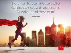 """""""Every morning you have two choices: Continue to sleep with your dreams. Or wake up and chase them"""" Anonymous #inspirationalquote #success #motivation #choices #morning"""
