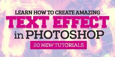 Learn How to Create Amazing Text Effects in Photoshop – 20 New Tutorials #texteffect #photoshoptutorials #typography #illustration #typeart #tutorials2014
