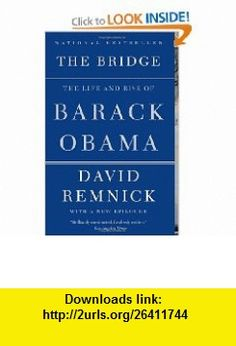 The Bridge The Life and Rise of Barack Obama (Vintage) (9780375702303) David Remnick , ISBN-10: 037570230X  , ISBN-13: 978-0375702303 ,  , tutorials , pdf , ebook , torrent , downloads , rapidshare , filesonic , hotfile , megaupload , fileserve