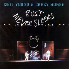 Neil Young & Crazy Horse - Rust Never Sleeps (1979)