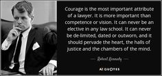 Robert Kennedy quote: Courage is the most important attribute of a ...
