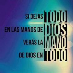 ~Si dejas todo en manos de Dios, verás la mano de Dios en todo~
